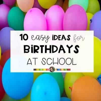 10 Easy Ideas for Birthdays at School
