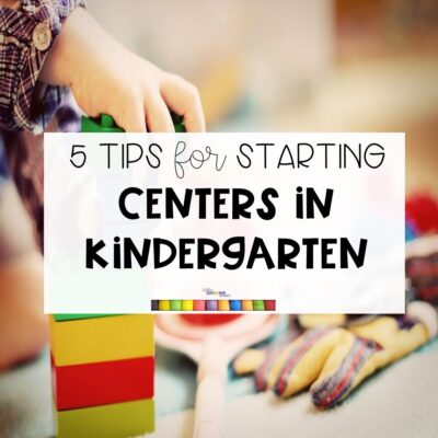 5 Tips for Starting Centers in Kindergarten